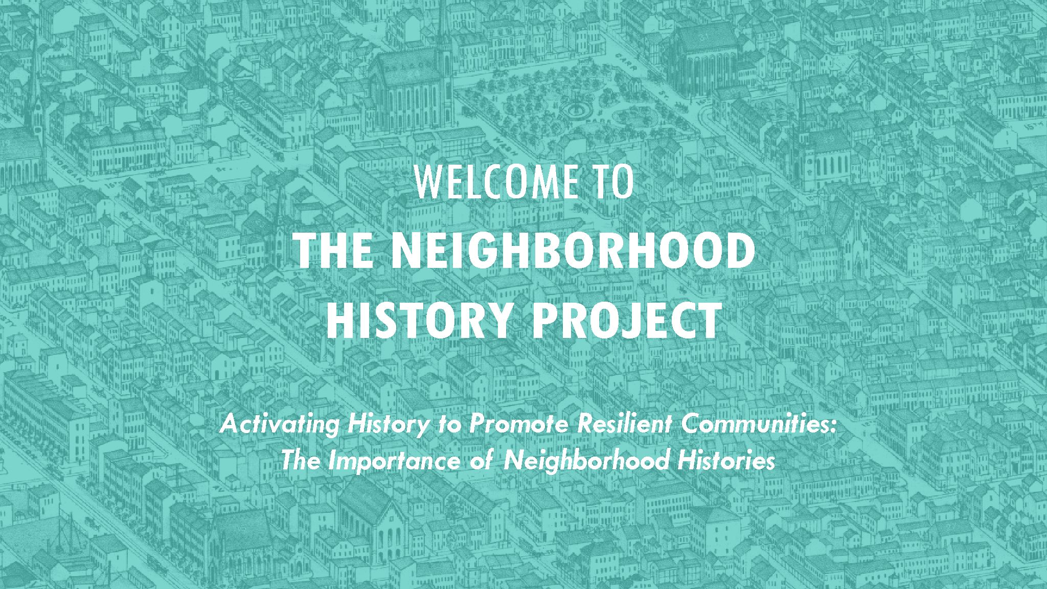 Neighborhood History Project – Workshop Introduction