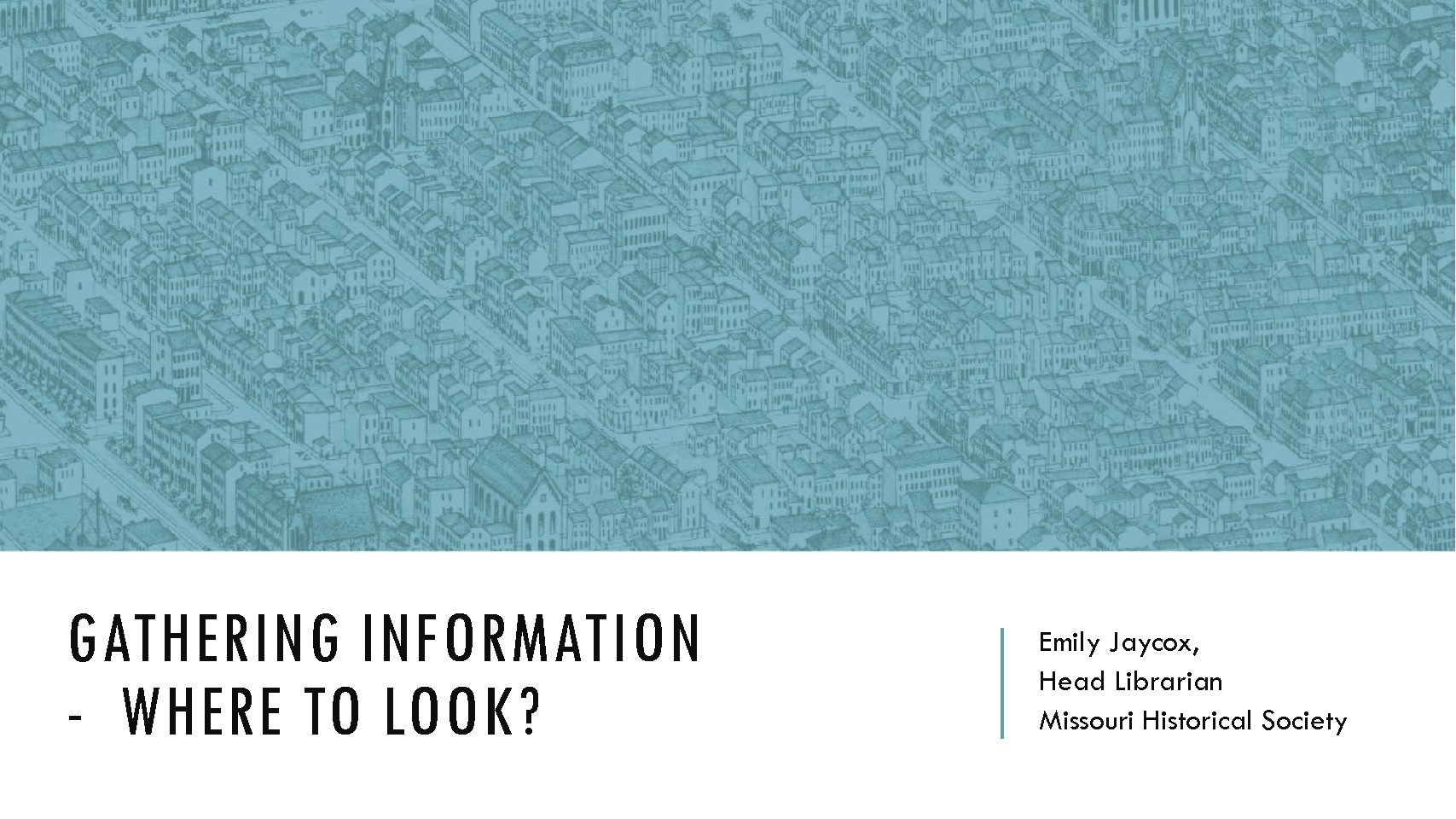 Workshop 2: Gathering Information for Your Neighborhood History: Where to look?  Emily Jaycox