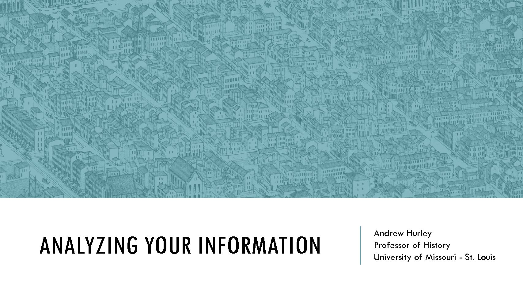 Workshop 3: Analyzing Your Information: What does it mean? Andrew Hurley